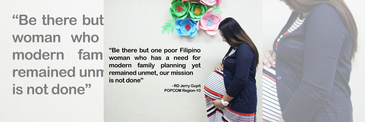 POPCOM 10 RPFP Mission Statement: Be ther but one Filipino woman who has a need for modern family planning yet remained unmet, our mission is not yet finished.